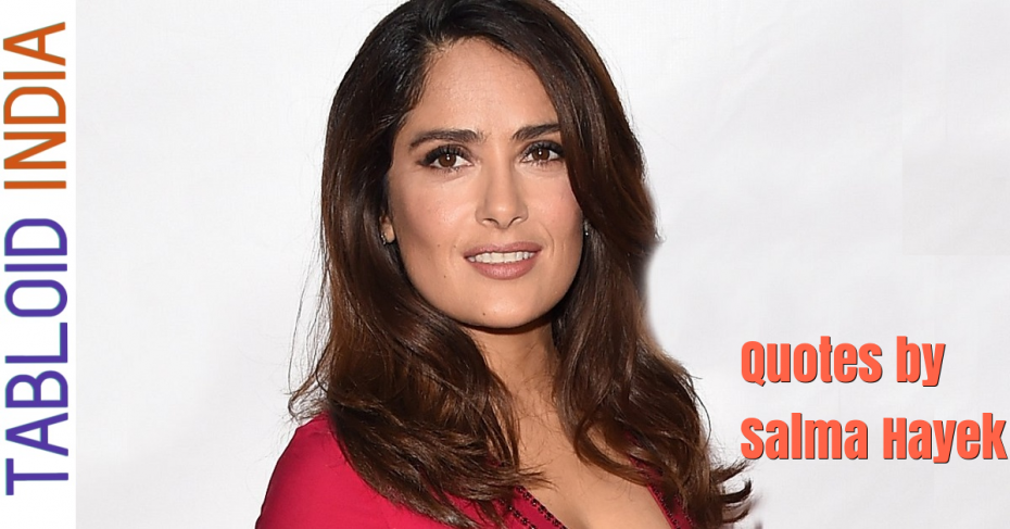 Best Quotes by Actress Salma Hayek