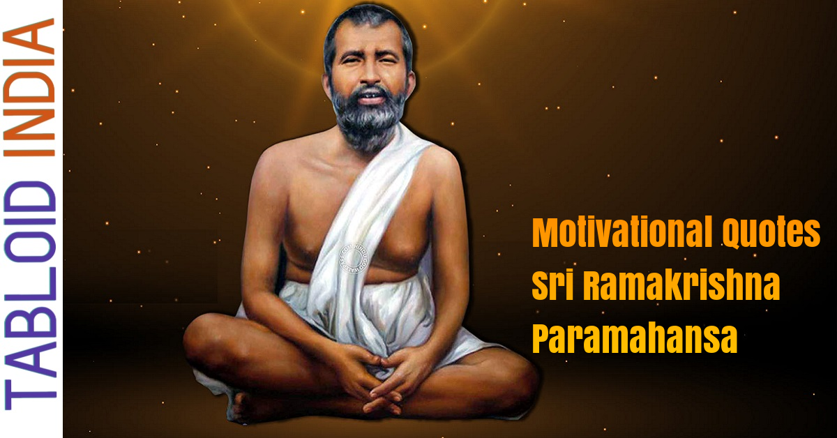 Motivational Quotes by Sri Ramakrishna Paramahansa