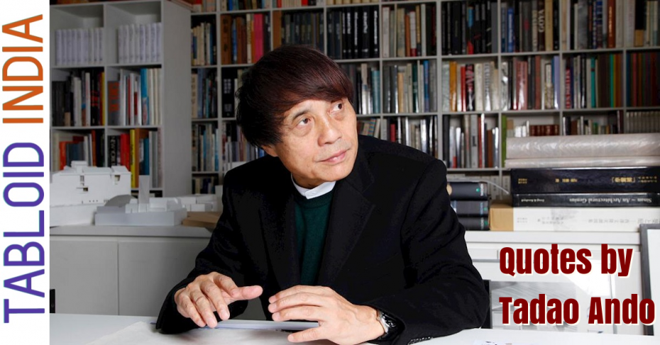 Quotes by Architect Tadao Ando