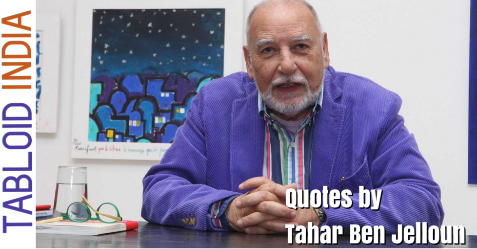 Quotes by Moroccan Writer Tahar Ben Jelloun