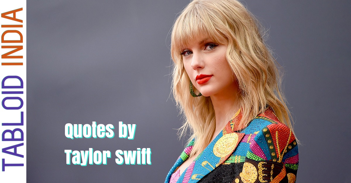 Quotes by Singer Taylor Swift