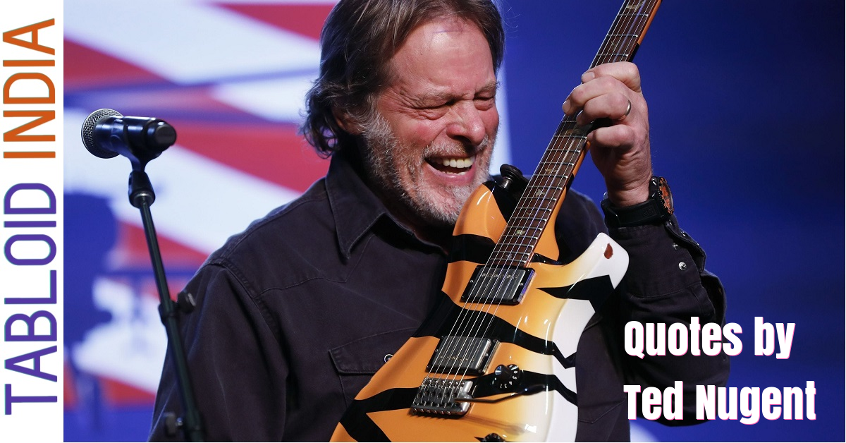 Quotes by Singer Ted Nugent