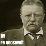 66 Famous Quotes by Former US President Theodore Roosevelt