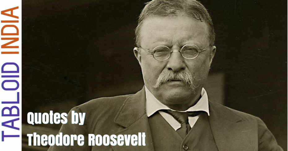 Quotes by Former US President Theodore Roosevelt