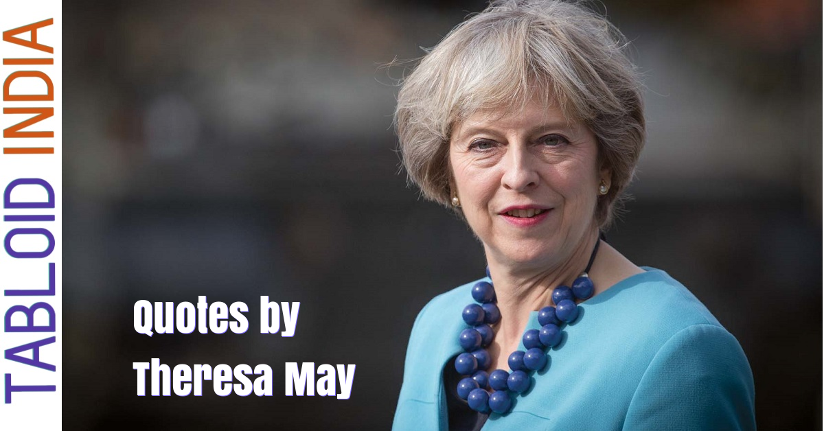 Quotes by British Politician Theresa May