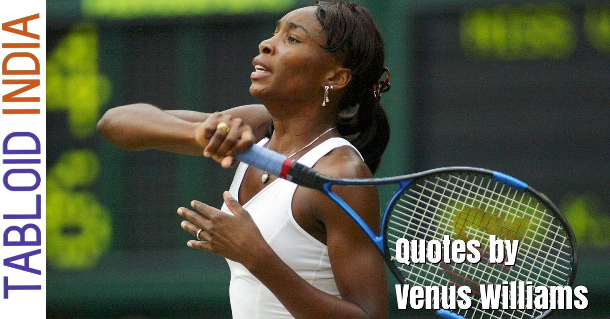 Famous Quotes by Tennis Player Venus Williams