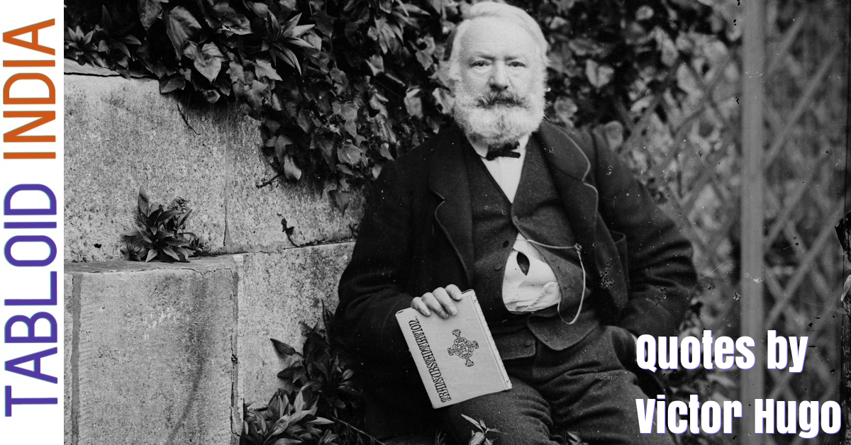 Quotes by French Poet Victor Hugo