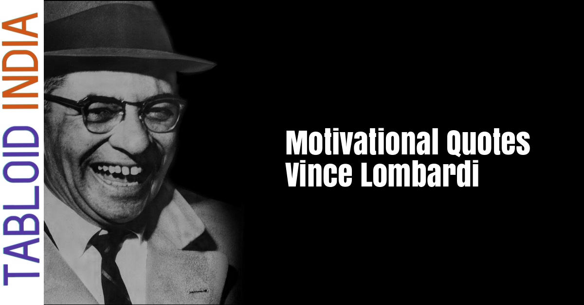 Quotes by Football Coach Vince Lombardi