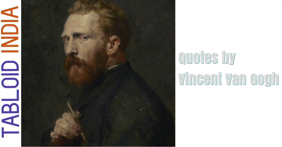 Quotes by Dutch Painter Vincent Van Gogh
