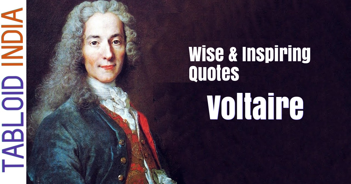 121 Wise and Inspiring Quotes by Philosopher Voltaire