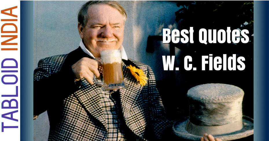 Quotes by Comedian W. C. Fields