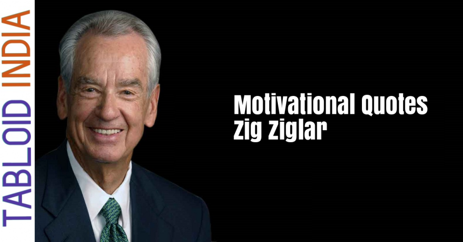 Motivational Quotes by American Author Zig Ziglar