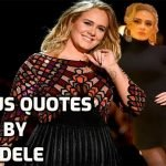 Famous Quotes by British Singer Adele