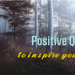 250+ Positive Quotes to Inspire Your Day