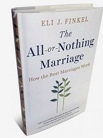 The All-or-Nothing Marriage: How the Best Marriages Work, by Eli J. Finkel