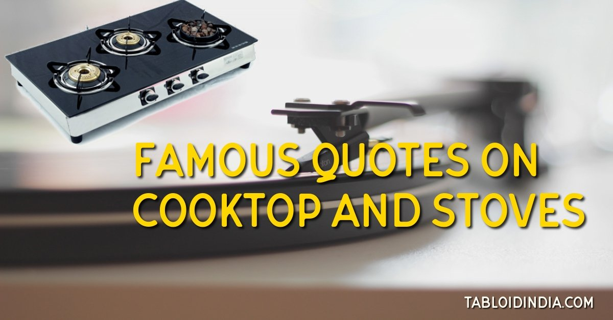 Witty Sayings about Cooking Stoves and Cook-tops