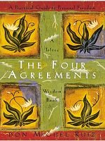 The Four Agreements (Author: Don Miguel Ruiz)
