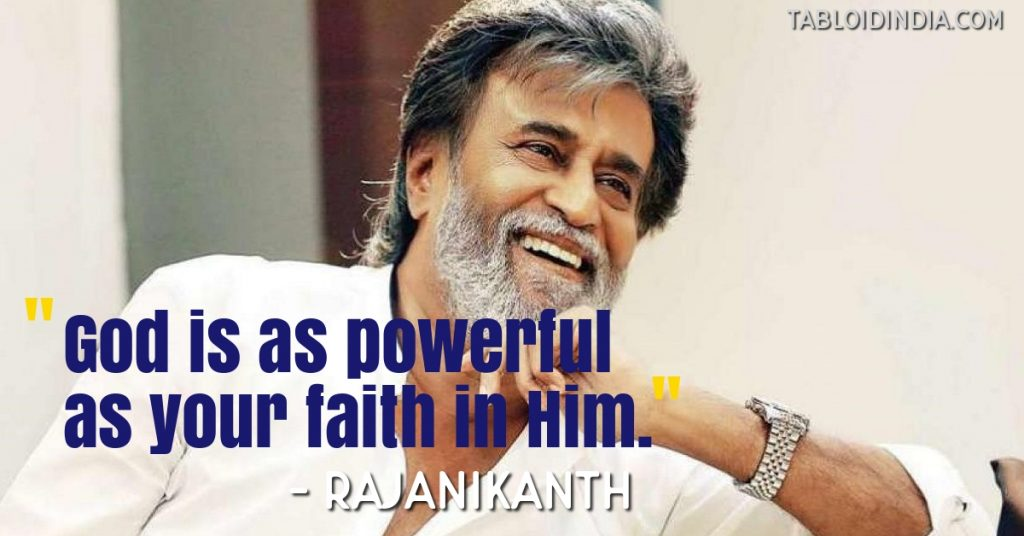 God is as powerful as your faith in Him. - Rajanikanth